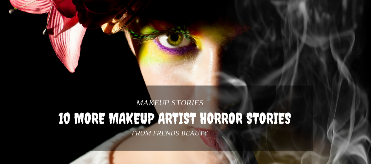 10 More Makeup Artist Horror Stories