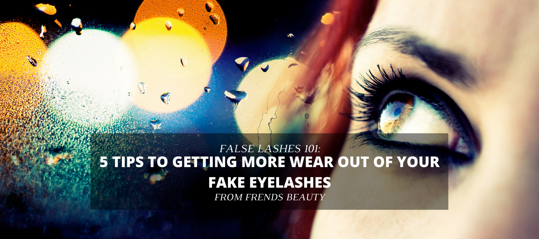 5 Tips To Getting More Wear Out Of Your Fake Eyelashes Frends