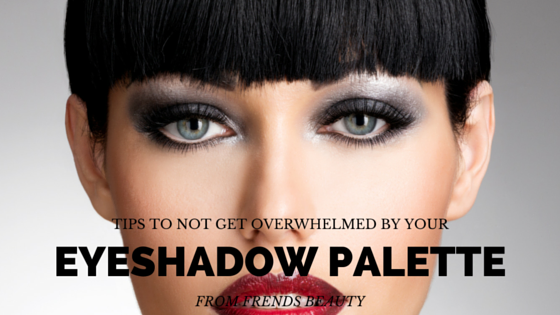 Tips on Not Getting Overwhelmed by Your Eyeshadow Palette