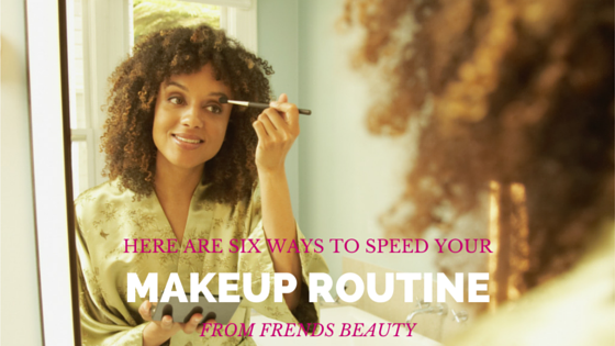 6 Ways to Speed Up Your Makeup Routine