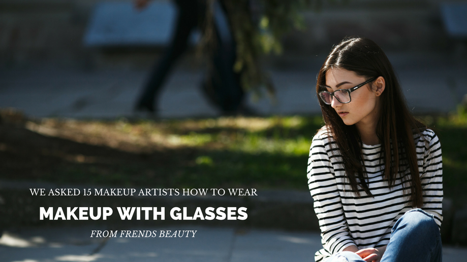 15 Pro Tips On Wearing Makeup with Glasses