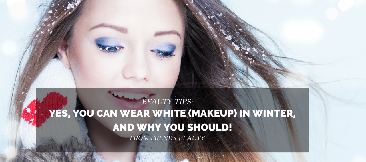 Yes, You Can Wear White (Makeup) in Winter, And Why You Should!