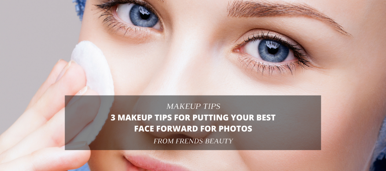 3 Makeup Tips For Putting Your Best Face Forward for Photos