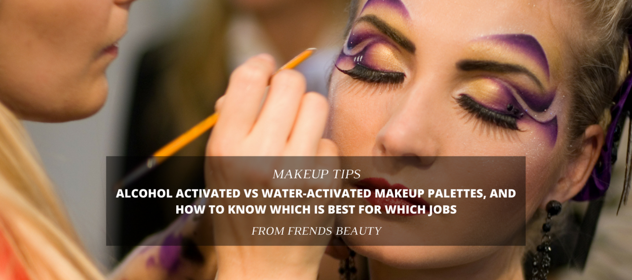 Alcohol Activated vs Water Activated Makeup Palettes, and How to Know Which is Best For Which Jobs