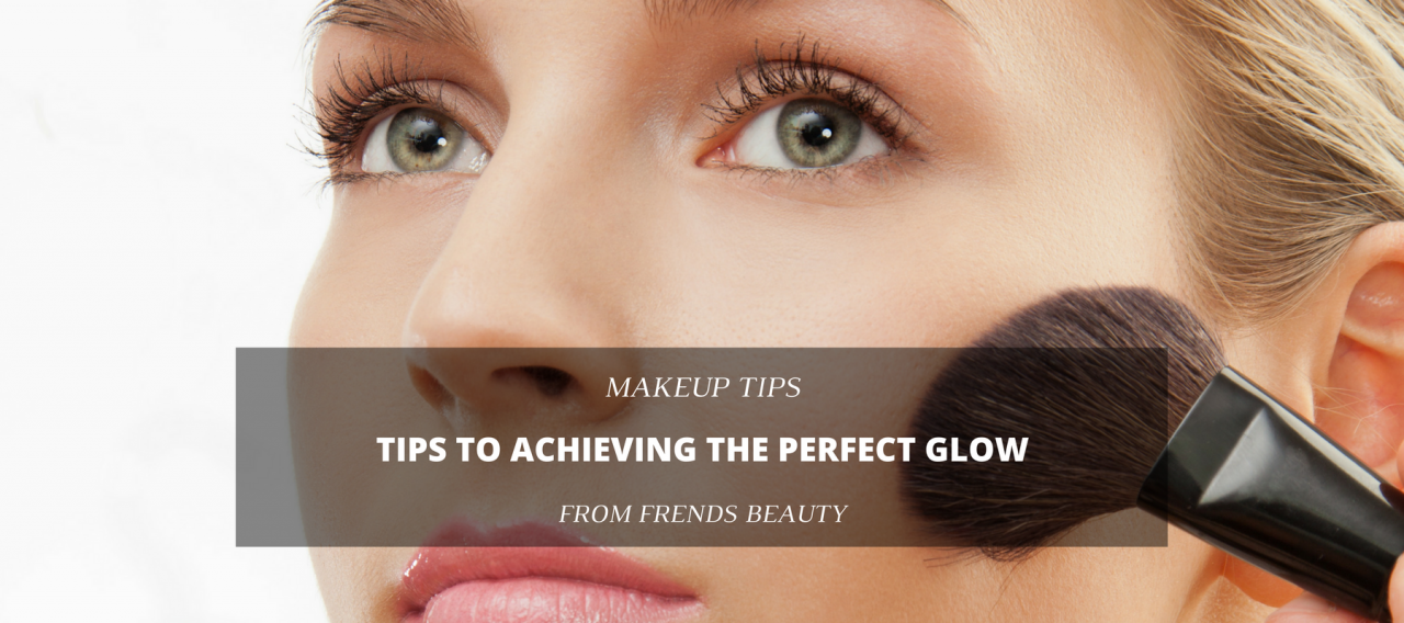 Tips to Achieving the Perfect Glow