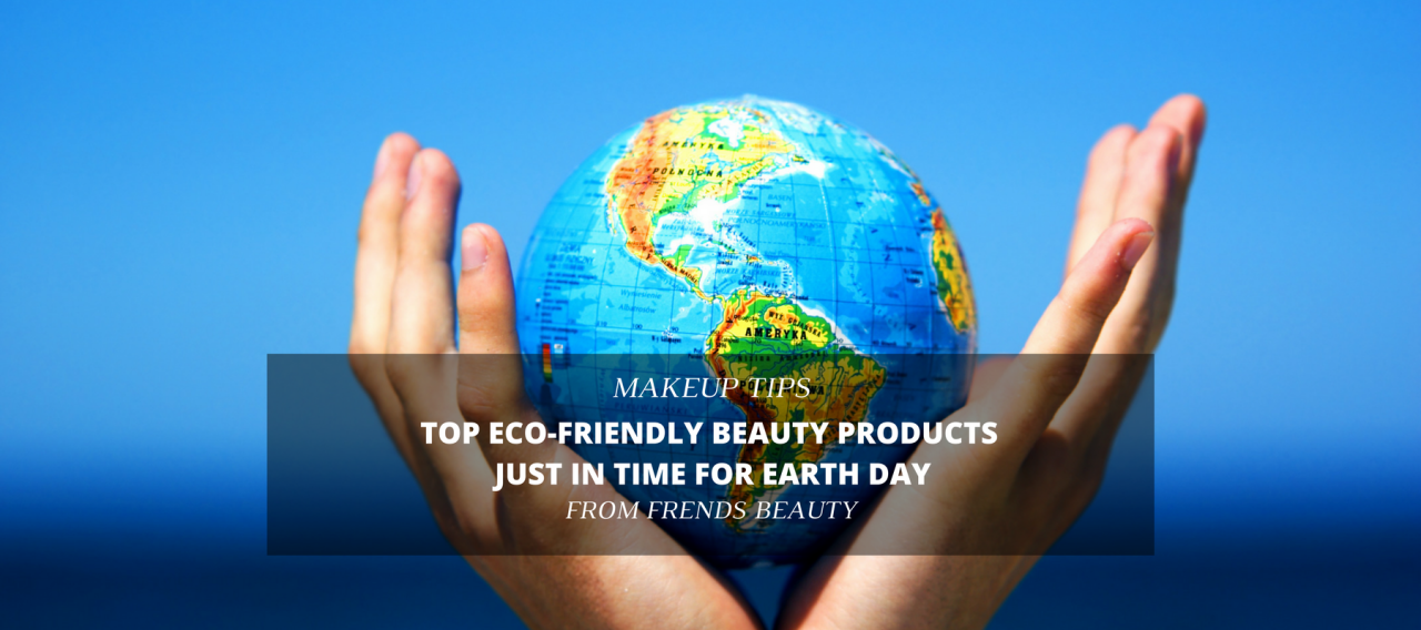 Top Eco-Friendly Beauty Products Just in Time for Earth Day