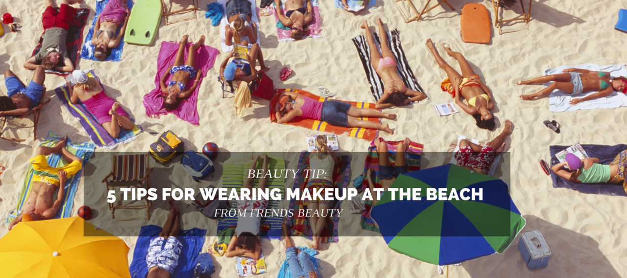 5 Tips for Wearing Makeup at the Beach