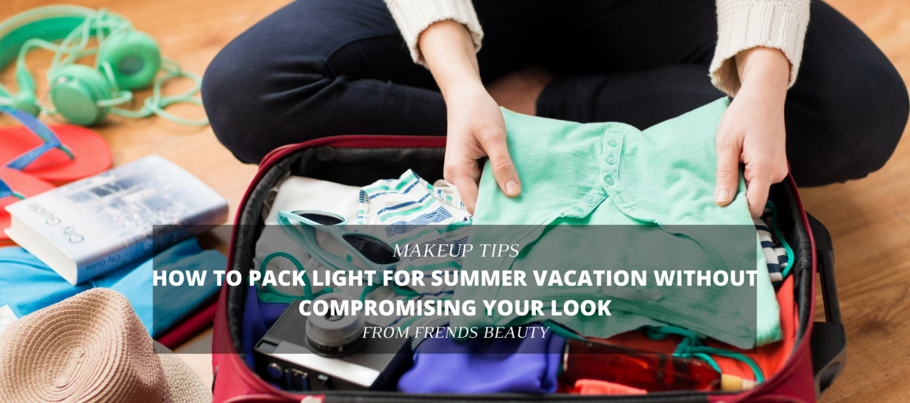 How to Pack Light for Summer Vacation Without Compromising Your Look