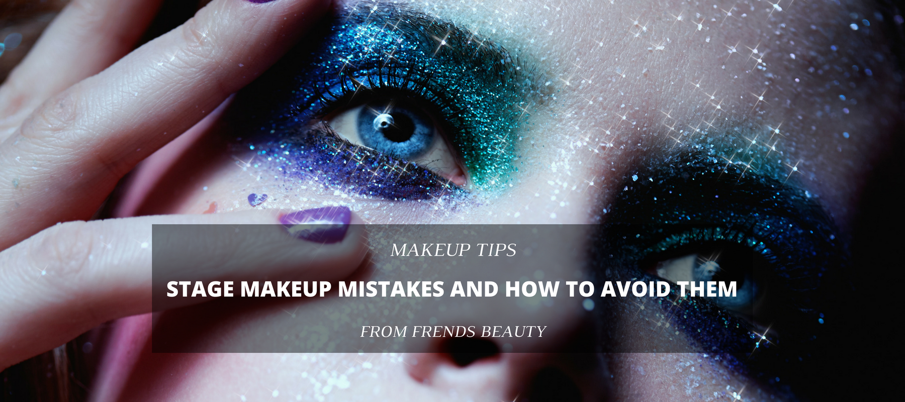Stage Makeup Mistakes and How to Avoid Them - Frends Beauty Blog