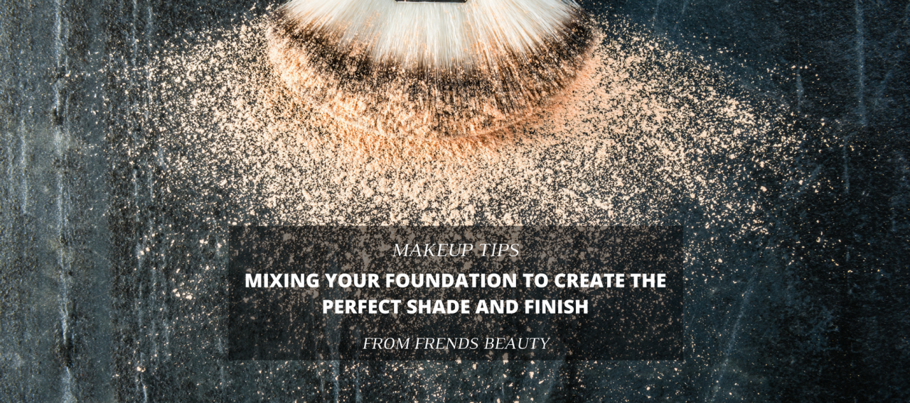 Mixing Your Foundation To Create the Perfect Shade and Finish