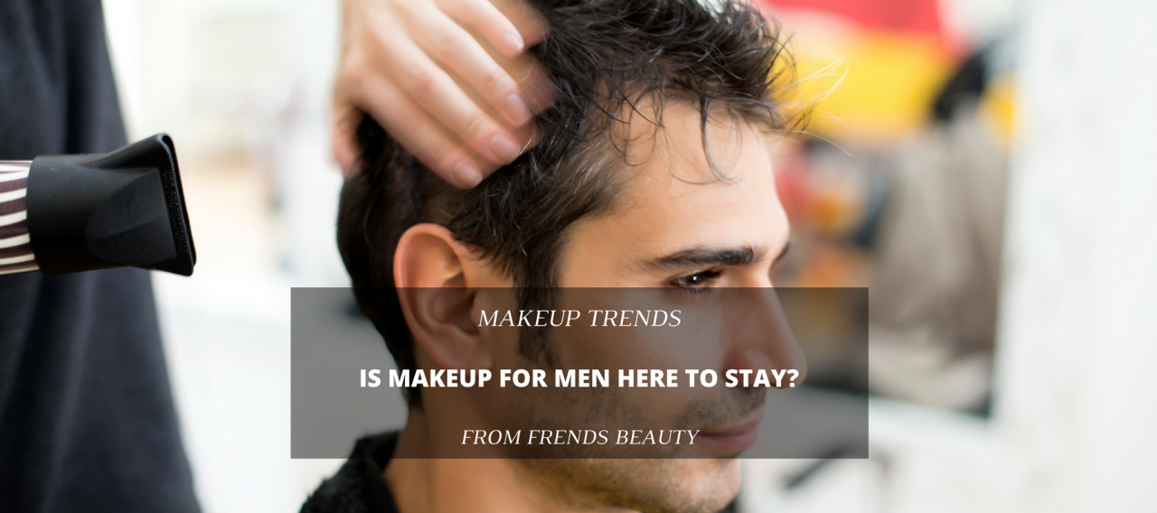 Is Makeup For Men Here To Stay?